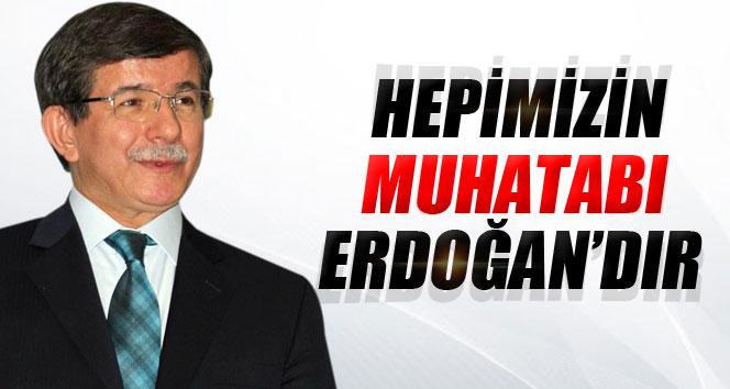 'Hepimizin muhatab� Erdo�an'd�r'