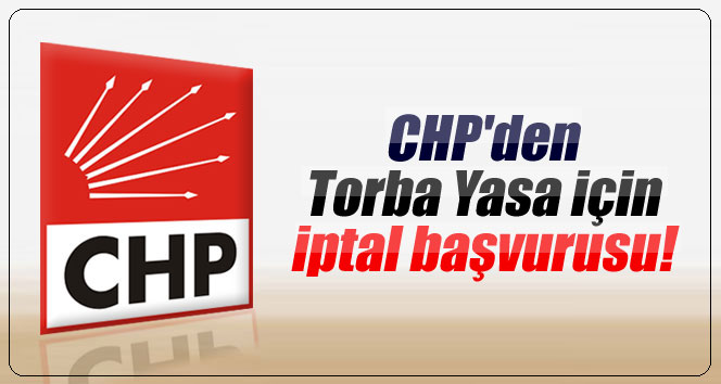CHP'den Torba yasa için iptal başvurusu