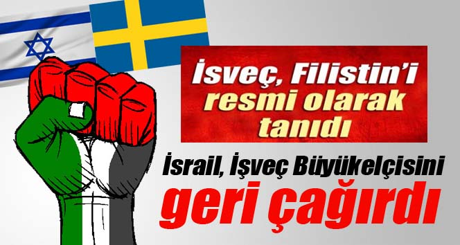 İsrail, İsveç'teki büyükelçisini geri çağırdı!