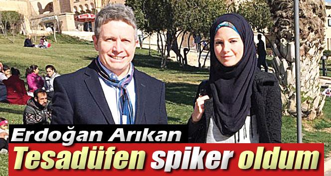 Erdoğan Arıkan: 'Tesadüfen spiker oldum'