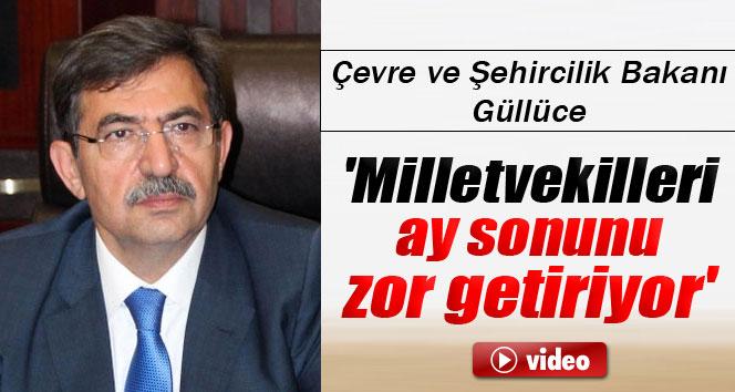 Güllüce: 'Milletvekilleri ay sonunu zor getiriyor'